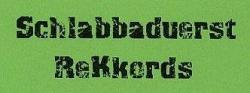 Schlabbaduerst ReKkords